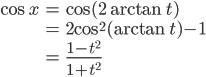 \begin{align} \cos x  &= \cos (2\arctan t)\\      &= 2\cos^2(\arctan t) -1\\      &= \frac{1-t^2}{1+t^2} \end{align}