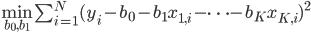 \begin{align} \min_{b_0, b_1} \sum_{i=1}^N (y_i - b_0 - b_1 x_{1, i} - \cdots - b_K x_{K, i} )^2 \end{align}