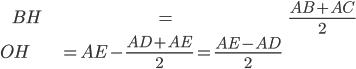 \begin{align} BH &= \frac{AB + AC}{2}\\ OH & = AE- \frac{AD + AE}{2}= \frac{AE - AD}{2} \end{align}