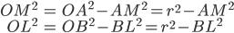 \begin{align} OM^2 &=  OA^2 -AM^2 =r^2 -AM^2 \\ OL^2 &=  OB^2 -BL^2 = r^2 - BL^2 \end{align}