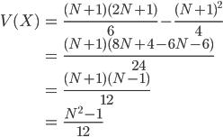 \begin{align} V(X)&= \frac{(N+1)(2N+1)}{6}-\frac{(N+1)^2}{4} \\ &= \frac{(N+1)(8N+4-6N-6)}{24} \\ &= \frac{(N+1)(N-1)}{12} \\ &= \frac{N^2-1}{12} \end{align}