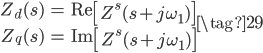 \begin{align} Z_{d}(s) &= \mathrm{Re} \left [ Z^{s}(s + j \omega_{1}) \right ] \\ Z_{q}(s) &= \mathrm{Im} \left [ Z^{s}(s + j \omega_{1}) \right ] \end{align} \tag{29}