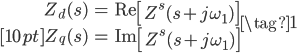 \begin{align} Z_{d}(s) &= \mathrm{Re} \left [ Z^{s}(s + j \omega_{1}) \right ] \\[10pt] Z_{q}(s) &= \mathrm{Im} \left [ Z^{s}(s + j \omega_{1}) \right ] \end{align} \tag{1}