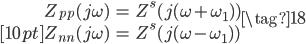 \begin{align} Z_{pp}(j \omega) &= Z^{s}(j (\omega + \omega_{1})) \\[10pt] Z_{nn}(j \omega) &= Z^{s}(j (\omega - \omega_{1})) \end{align} \tag{18}