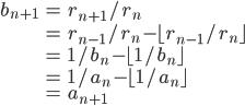 \begin{align} b_{n+1} &= r_{n+1}/r_{n} \\ &= r_{n-1}/r_{n} - \lfloor r_{n-1}/r_{n} \rfloor\\ &= 1/b_{n} - \lfloor 1/b_{n} \rfloor\\ &=  1/a_{n} - \lfloor 1/a_{n} \rfloor\\ &= a_{n+1} \end{align}