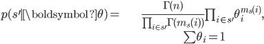 \begin{align} p(s^{\prime}\mid\boldsymbol{\theta})= & \frac{\Gamma(n)}{\prod_{i\in s^{\prime}}\Gamma(m_{s}(i))}\prod_{i\in s^{\prime}}\theta_{i}^{m_{s}(i)},\\  & \sum\theta_{i}=1\end{align}