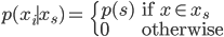 \begin{align} p(x_{i}\mid x_{s})= & \begin{cases} p(s) & \text{if }x\in x_{s}\\ 0 & \text{otherwise} \end{cases}\end{align}