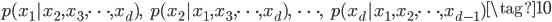 \begin{align}  p(x_1 | x_2, x_3, \cdots, x_d), \ \ \   p(x_2 | x_1, x_3, \cdots, x_d), \ \ \    \cdots ,  \ \ \   p(x_d| x_1, x_2, \cdots, x_{d-1}) \end{align} \tag{10}
