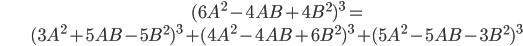 \begin{align} &(6A^2 - 4AB + 4B^2)^3  = \\ & (3A^2 + 5AB - 5B^2)^3 + (4A^2 - 4AB + 6B^2)^3 + (5A^2 - 5AB - 3B^2)^3 \end{align}