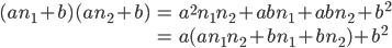 \begin{align} (an_1 + b)(an_2 + b) &= a^2 n_1 n_2 + abn_1 + abn_2 + b^2 \\ &= a(a n_1 n_2 + bn_1 + bn_2) + b^2 \end{align}