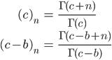\begin{align} (c)_n &= \frac{\Gamma(c+n)}{\Gamma(c)} \\  (c-b)_n &= \frac{\Gamma(c-b+n)}{\Gamma(c-b)} \end{align}
