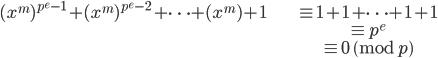 \begin{align} (x^{m})^{p^e -1} + (x^{m})^{p^e - 2} + \cdots + (x^{m}) + 1 &\equiv 1 + 1 + \cdots + 1 + 1 \\ &\equiv p^e \\ &\equiv 0 \pmod{p} \end{align}