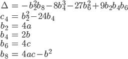 \begin{align} \Delta &= -b_2^2b_8 - 8b_4^3 - 27b_6^2 + 9 b_2 b_4 b_6 \\ c_4 &= b_2^2 - 24b_4 \\ b_2 &= 4a \\ b_4 &= 2b \\ b_6 &= 4c \\ b_8 &= 4ac - b^2   \end{align}