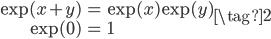 \begin{align} \exp(x+y) &= \exp(x) \exp(y) \\ \exp(0) &= 1 \end{align} \tag{2}