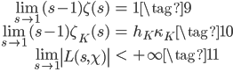 \begin{align} \lim_{s \to 1}(s-1)\zeta(s) &= 1 \tag{9} \ \lim_{s \to 1}(s-1)\zeta_K(s) &= h_K \kappa_K \tag{10} \ \lim_{s \to 1}\left|L(s, \chi)\right| &< +\infty \tag{11} \ \end{align}