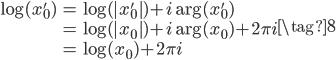 \begin{align} \log(x_0')  &= \log(|x_0'|) + i\arg(x_0') \\  &= \log(|x_0|) + i\arg(x_0) + 2\pi i  \\  &= \log(x_0) + 2\pi i  \end{align} \tag{8}