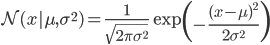 \begin{align} \mathcal{N}(x | \mu, \sigma^2) = \frac{1}{\sqrt{2 \pi \sigma^2}} \exp\left( - \frac{(x - \mu)^2}{2 \sigma^2} \right) \end{align}