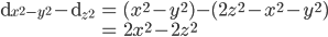 \begin{align} {\rm d}_{x^2 - y^2} - {\rm d}_{z^2}  &= (x^2 - y^2) - (2z^2 - x^2 - y^2) \\  &= 2x^2 - 2z^2 \end{align}
