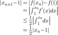 \begin{align} |x_{n+1}-1| &= |f(x_n) -f(1)|  \\&= \left|\int_{1}^{x_n}f'(x)dx\right| \\&\leq \frac{1}{2}\left|\int_{1}^{x_n}dx\right| \\&= \frac{1}{2}|x_n - 1| \end{align}