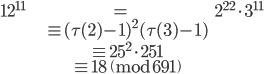\begin{align} 12^{11} &= 2^{22} \cdot 3^{11} \\  & \equiv (\tau(2) - 1)^2 (\tau(3) - 1) \\ & \equiv 25^2 \cdot 251 \\ & \equiv 18 \pmod{691} \end{align}