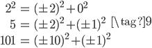 \begin{align} 2^2 &= (\pm 2)^2 + 0^2 \\ 5 &= (\pm 2)^2 + (\pm 1)^2 \\ 101 &= (\pm 10)^2 + (\pm 1)^2 \end{align} \tag{9}