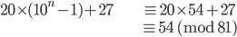 \begin{align} 20\times (10^n -1)+27 &\equiv 20\times54+27 \\ &\equiv 54 \ (\mathrm{mod} \ 81) \end{align}