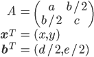 \begin{align} A &= \begin{pmatrix} a & b/2 \\ b/2 & c \end{pmatrix} \\  \mathbf{x}^T &= (x, y) \\  \mathbf{b}^T &= (d/2, e/2) \end{align}