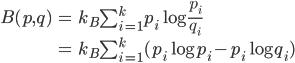\begin{align} B(p, q) &= k_B\sum_{i = 1}^{k} p_i\log {\frac{p_i}{q_i}}\\&= k_B\sum_{i = 1}^{k} (p_i\log {p_i}-p_i\log{q_i})\end{align}
