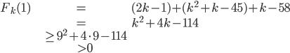 \begin{align} F_k(1) &= (2k - 1) + (k^2 + k - 45) + k - 58 \\ &= k^2 + 4k - 114 \\ & \geq 9^2 + 4\cdot 9 - 114 \\ & > 0 \end{align}