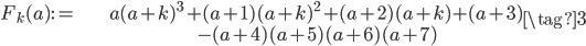 \begin{align} F_k(a) := & a(a+k)^3 + (a+1)(a+k)^2 + (a+2)(a+k) + (a+3) \\  &- (a+4) (a+5) (a+6) (a+7) \end{align} \tag{3}