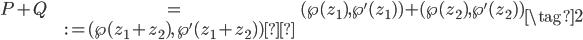 \begin{align} P + Q &= (\wp(z_1), \wp'(z_1)) + (\wp(z_2), \wp'(z_2))  \\  &:= (\wp(z_1+z_2), \; \wp'(z_1+z_2))\end{align} \tag{2}