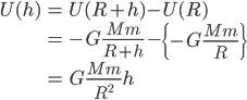 \begin{align} U(h) &= U(R+h) - U(R) \\ &= -G \frac{Mm}{R+h} - \left\{ -G \frac{Mm}{R} \right\} \\ &= G \frac{Mm}{R^2} h \end{align}