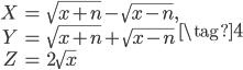 \begin{align} X &= \sqrt{x + n} - \sqrt{x - n}, \\  Y &= \sqrt{x + n} + \sqrt{x - n} \\ Z &= 2\sqrt{x} \end{align}  \tag{4}