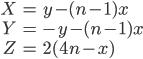 \begin{align} X &= y - (n-1)x \\ Y &= -y - (n-1)x \\ Z &= 2(4n-x) \end{align}