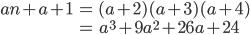 \begin{align} an + a + 1 &= (a + 2)(a + 3)(a + 4) \\  &= a^3 + 9a^2 + 26a + 24 \end{align}