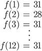 \begin{align} f(1) &= 31 \\  f(2) &= 28 \\  f(3) &= 31 \\  & \vdots \\ f(12) &= 31 \end{align}