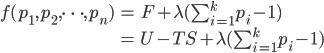 \begin{align} f(p_1, p_2, \cdots, p_n) &= F + \lambda (\sum_{i = 1}^{k} p_{i} - 1)\\ &= U - TS + \lambda (\sum_{i = 1}^{k} p_{i} - 1)\end{align}