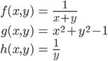 \begin{align} f(x, y) &= \frac{1}{x+y} \\  g(x, y) &= x^2 + y^2 - 1 \\  h(x, y) &= \frac{1}{y} \end{align}