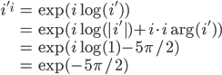 \begin{align} i'^i &= \exp(i \log(i') ) \\  &= \exp(i \log(|i'|) + i\cdot i \arg(i') ) \\  &= \exp(i \log(1) - 5\pi/2 ) \\  &= \exp(- 5\pi/2 ) \end{align}