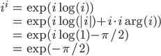 \begin{align} i^i &= \exp(i \log(i) ) \\  &= \exp(i \log(|i|) + i\cdot i \arg(i) ) \\  &= \exp(i \log(1) - \pi/2 ) \\  &= \exp(- \pi/2 ) \end{align}