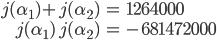 \begin{align} j(\alpha_1) + j(\alpha_2) &= 1264000 \\ j(\alpha_1) \, j(\alpha_2) &= -681472000 \end{align}