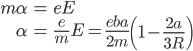 \begin{align} m \alpha &= e E \\ \alpha &= \frac{e}{m} E = \frac{e b a}{2m} \left( 1 - \frac{2a}{3R} \right) \end{align}