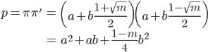 \begin{align} p = \pi \pi' &= \left( a + b\frac{1+\sqrt{m}}{2} \right)\left( a + b\frac{1-\sqrt{m}}{2} \right) \\ &= a^2 + ab + \frac{1-m}{4}b^2 \end{align}