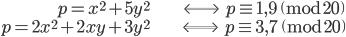 \begin{align} p = x^2 + 5y^2 \;\; &\Longleftrightarrow \;\; p \equiv 1, 9 \pmod{20} \\  p = 2x^2 + 2xy + 3y^2 \;\; &\Longleftrightarrow \;\; p \equiv 3, 7 \pmod{20} \end{align}