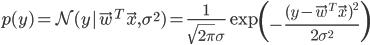 \begin{align} p(y) = \mathcal{N} (y|\vec{w}^T \vec{x}, \sigma^2) =\frac{1}{\sqrt{2 \pi} \sigma} \exp \left( -\frac{(y-\vec{w}^T \vec{x})^2}{2 \sigma^2} \right) \end{align}