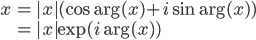 \begin{align} x &= |x| (\cos \arg(x) + i \sin \arg(x) ) \ &= |x|\exp(i \arg(x) ) \end{align}