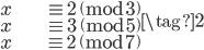 \begin{align} x &\equiv 2 \pmod{3} \\  x &\equiv 3 \pmod{5} \\  x &\equiv 2 \pmod{7} \end{align} \tag{2}