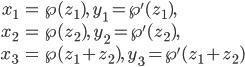 \begin{align} x_1 &= \wp(z_1), \; y_1 = \wp'(z_1), \\ x_2 &= \wp(z_2), \; y_2 = \wp'(z_2), \\ x_3 &= \wp(z_1 + z_2), \; y_3 = \wp'(z_1 + z_2) \end{align}