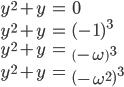 \begin{align} y^2 + y &= 0 \\  y^2 + y &= (-1)^3 \\  y^2 + y &= \left(-\omega\right)^3 \\  y^2 + y &= \left(-\omega^2 \right)^3 \end{align}