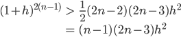 \begin{align}(1+ h)^{2(n-1)} &> \frac{1}{2}(2n-2)(2n-3)h^2  \\&= (n-1)(2n-3)h^2 \end{align}